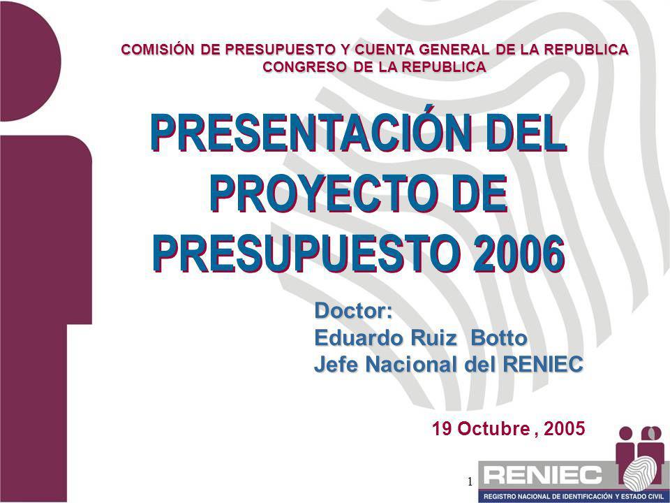 1 19 Octubre, 2005 Doctor: Eduardo Ruiz Botto Jefe Nacional del RENIEC COMISIÓN DE PRESUPUESTO Y CUENTA GENERAL DE LA REPUBLICA CONGRESO DE LA REPUBLI