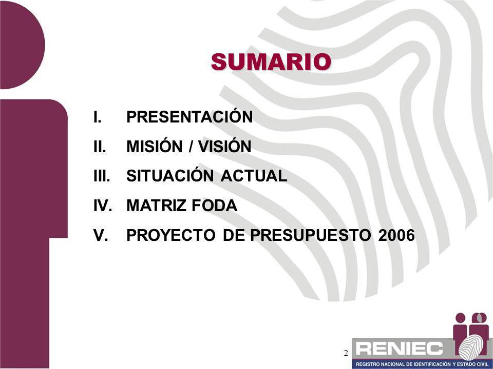 2 SUMARIO I. I.PRESENTACIÓN II. II.MISIÓN / VISIÓN III. III.SITUACIÓN ACTUAL IV. IV.MATRIZ FODA V. V.PROYECTO DE PRESUPUESTO 2006