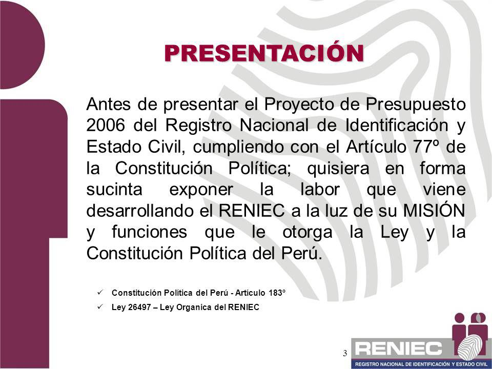 3 Antes de presentar el Proyecto de Presupuesto 2006 del Registro Nacional de Identificación y Estado Civil, cumpliendo con el Artículo 77º de la Cons