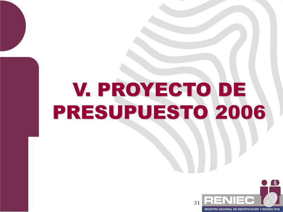 31 V. PROYECTO DE PRESUPUESTO 2006