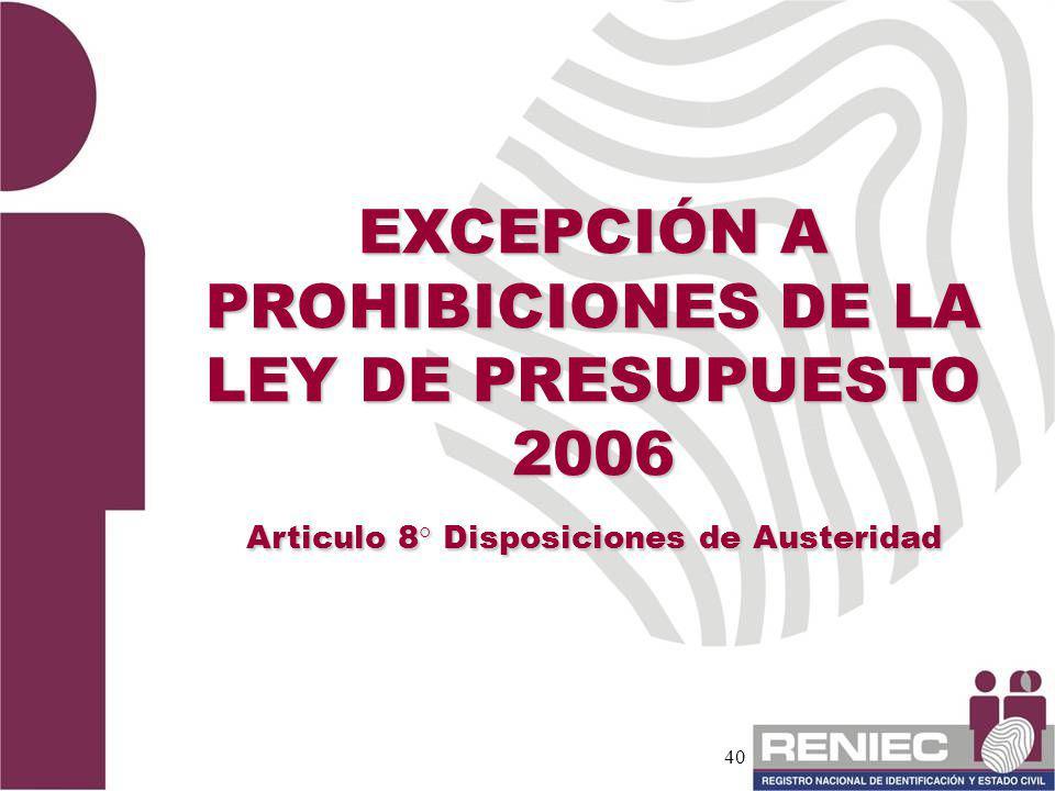 40 EXCEPCIÓN A PROHIBICIONES DE LA LEY DE PRESUPUESTO 2006 Articulo 8° Disposiciones de Austeridad