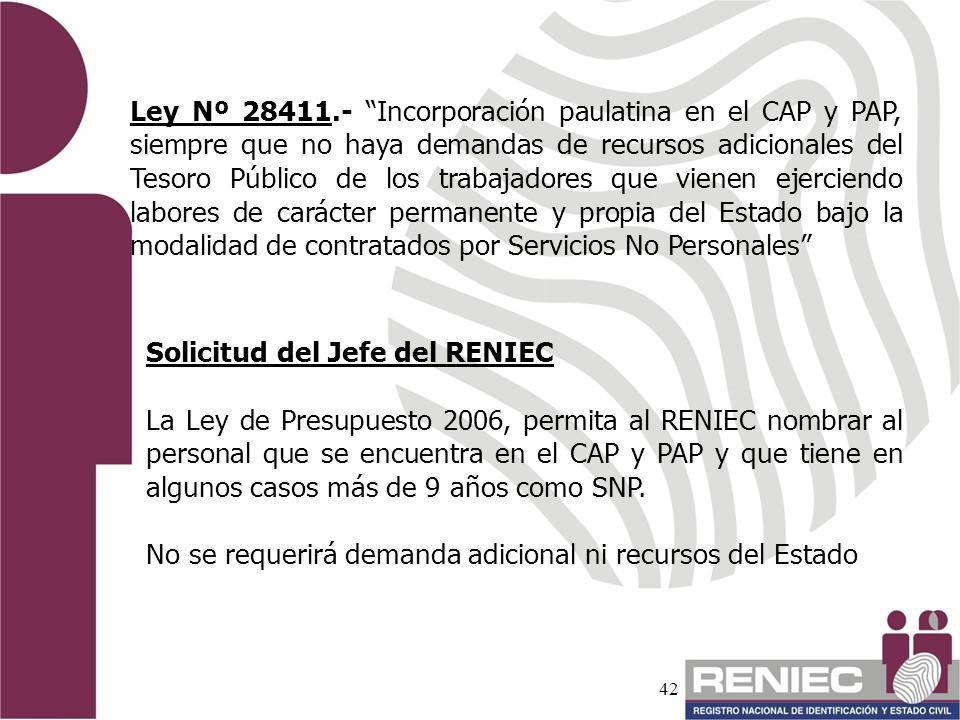 42 Ley Nº 28411.- Incorporación paulatina en el CAP y PAP, siempre que no haya demandas de recursos adicionales del Tesoro Público de los trabajadores