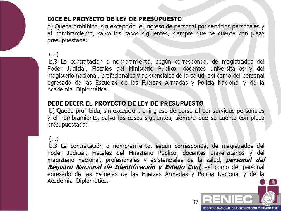 43 DICE EL PROYECTO DE LEY DE PRESUPUESTO b) Queda prohibido, sin excepción, el ingreso de personal por servicios personales y el nombramiento, salvo