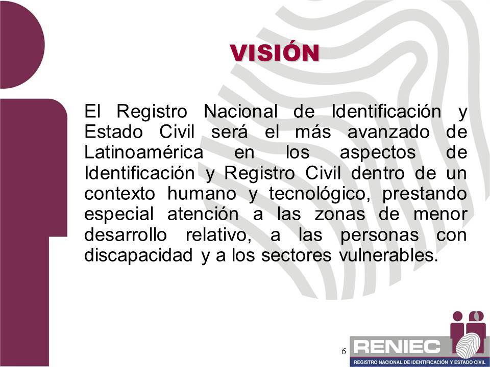 6 El Registro Nacional de Identificación y Estado Civil será el más avanzado de Latinoamérica en los aspectos de Identificación y Registro Civil dentr