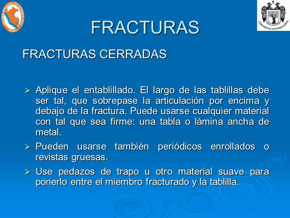 FRACTURAS FRACTURAS CERRADAS Aplique el entablillado.