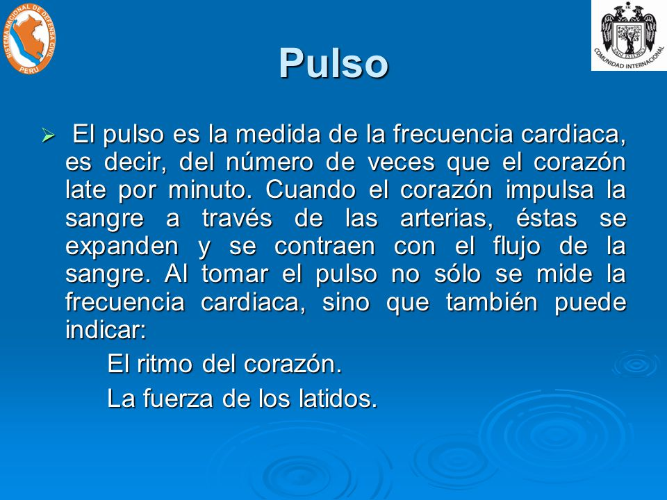 Pulso El pulso es la medida de la frecuencia cardiaca, es decir, del número de veces que el corazón late por minuto.