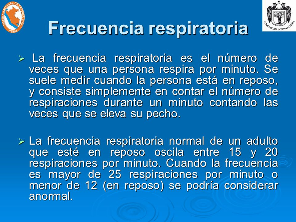 Frecuencia respiratoria La frecuencia respiratoria es el número de veces que una persona respira por minuto.
