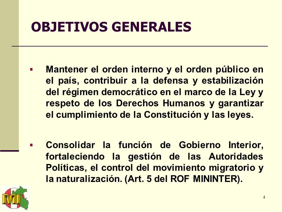 4 OBJETIVOS GENERALES Mantener el orden interno y el orden público en el país, contribuir a la defensa y estabilización del régimen democrático en el marco de la Ley y respeto de los Derechos Humanos y garantizar el cumplimiento de la Constitución y las leyes.