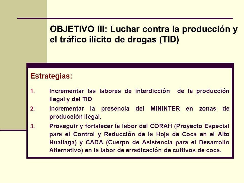 Estrategias: 1. Incrementar las labores de interdicción de la producción ilegal y del TID 2.
