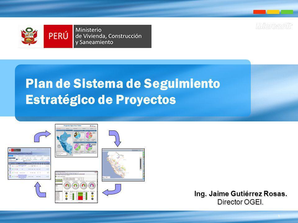1 Plan de Sistema de Seguimiento Estratégico de Proyectos Ing. Jaime Gutiérrez Rosas. Director OGEI.
