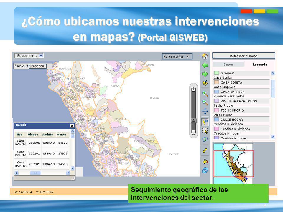 8 ¿Cómo ubicamos nuestras intervenciones en mapas? (Portal GISWEB) Seguimiento geográfico de las intervenciones del sector.