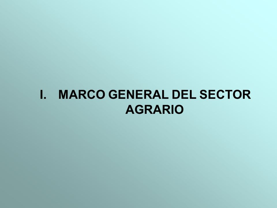 I.MARCO GENERAL DEL SECTOR AGRARIO