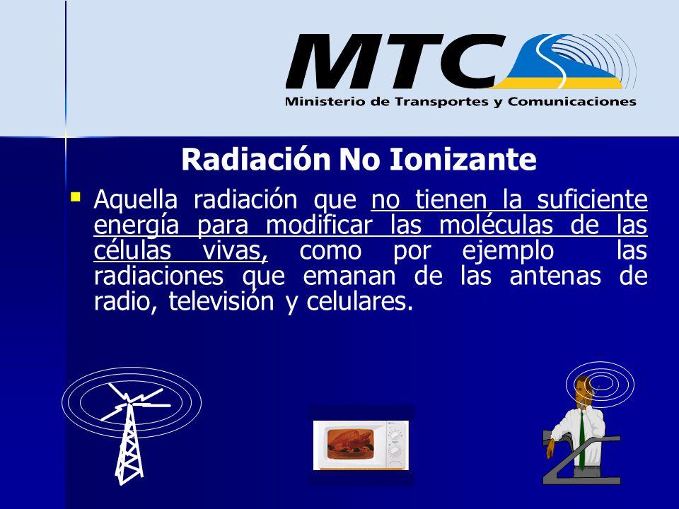 Radiación No Ionizante Aquella radiación que no tienen la suficiente energía para modificar las moléculas de las células vivas, como por ejemplo las r