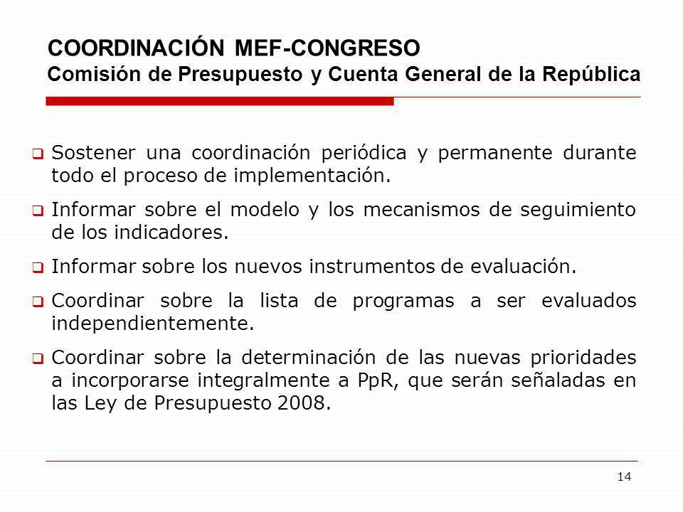 14 COORDINACIÓN MEF-CONGRESO Comisión de Presupuesto y Cuenta General de la República Sostener una coordinación periódica y permanente durante todo el