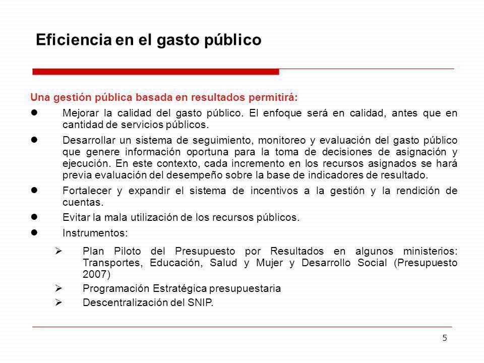 5 Eficiencia en el gasto público Una gestión pública basada en resultados permitirá: Mejorar la calidad del gasto público. El enfoque será en calidad,