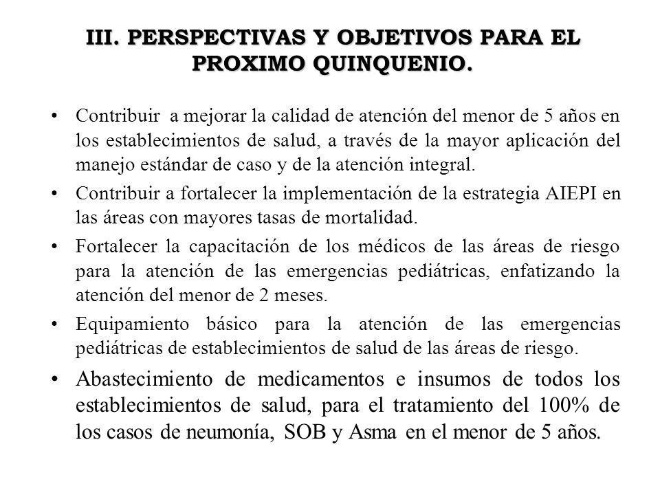 III. PERSPECTIVAS Y OBJETIVOS PARA EL PROXIMO QUINQUENIO. Contribuir a mejorar la calidad de atención del menor de 5 años en los establecimientos de s