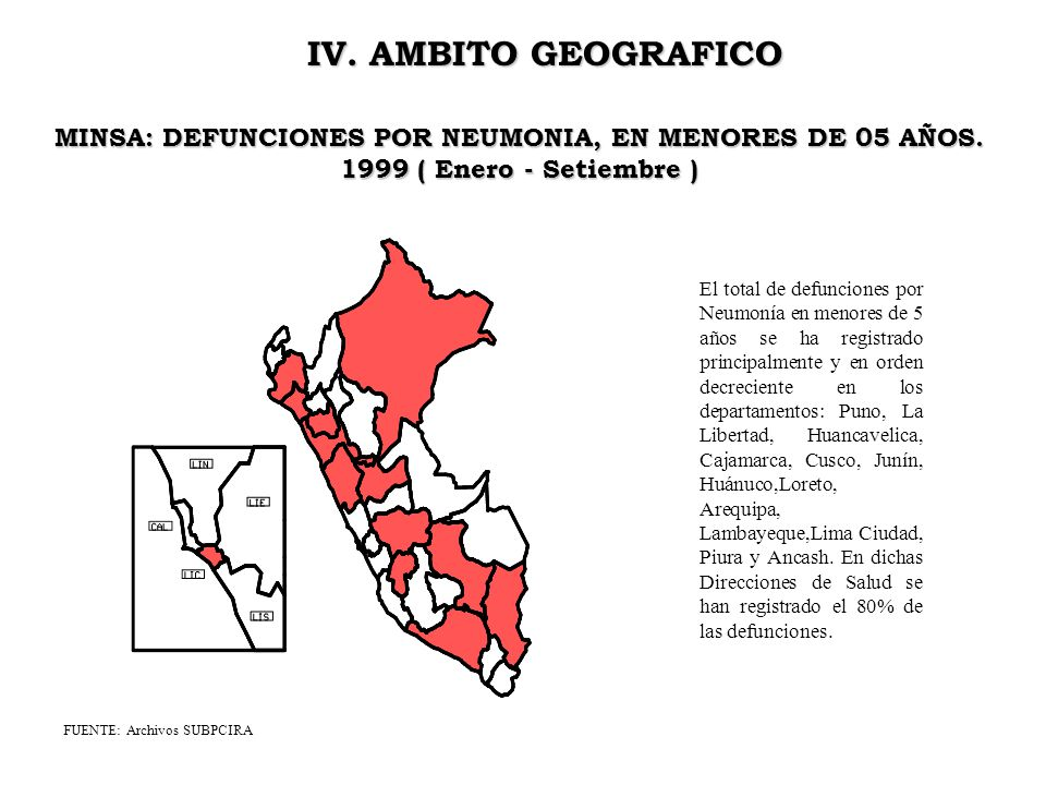 IV. AMBITO GEOGRAFICO El total de defunciones por Neumonía en menores de 5 años se ha registrado principalmente y en orden decreciente en los departam