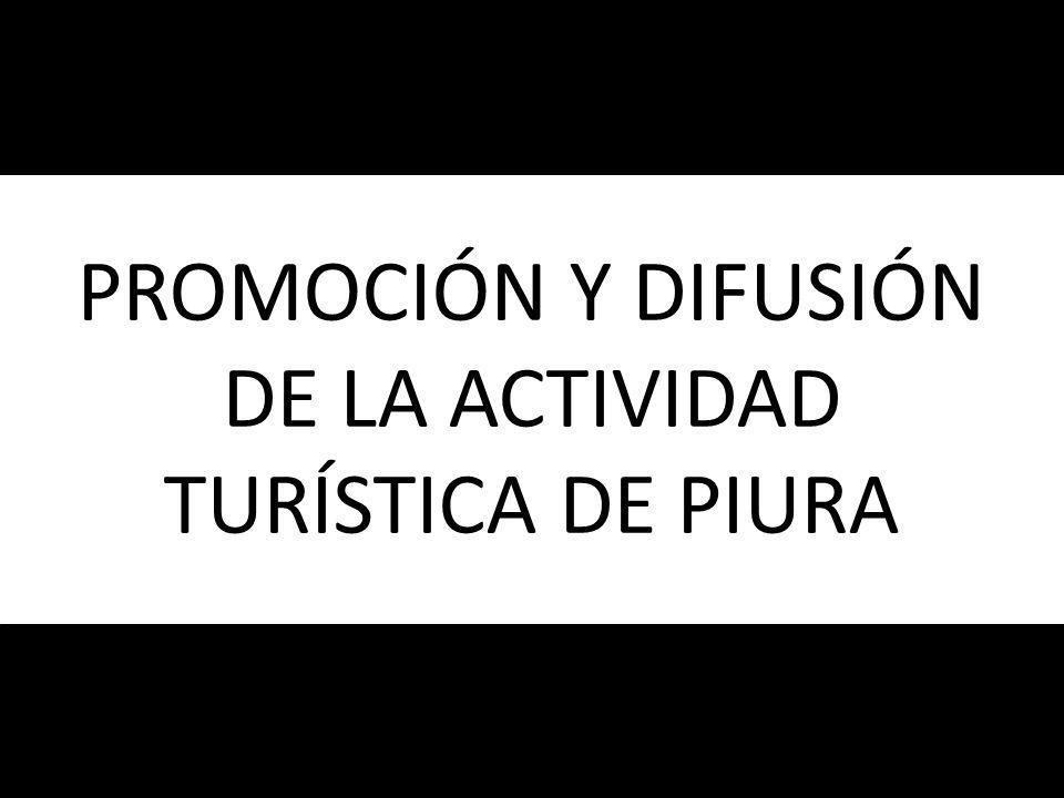 PROMOCIÓN Y DIFUSIÓN DE LA ACTIVIDAD TURÍSTICA DE PIURA