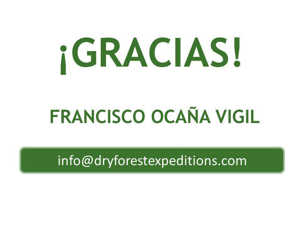 info@dryforestexpeditions.com ¡GRACIAS! FRANCISCO OCAÑA VIGIL