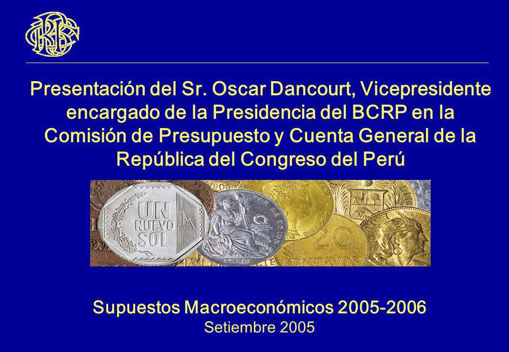Supuestos Macroeconómicos 2005-2006 Setiembre 2005 Presentación del Sr. Oscar Dancourt, Vicepresidente encargado de la Presidencia del BCRP en la Comi