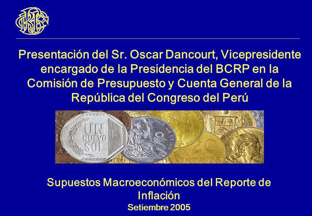 Supuestos Macroeconómicos del Reporte de Inflación Setiembre 2005 Presentación del Sr. Oscar Dancourt, Vicepresidente encargado de la Presidencia del