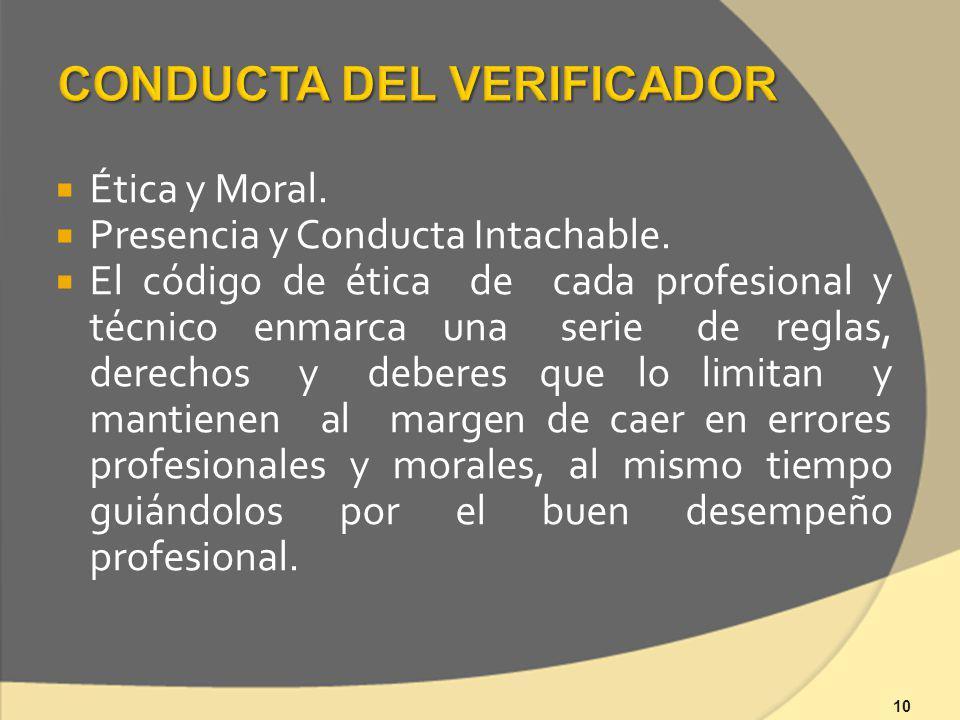 Ética y Moral. Presencia y Conducta Intachable. El código de ética de cada profesional y técnico enmarca una serie de reglas, derechos y deberes que l