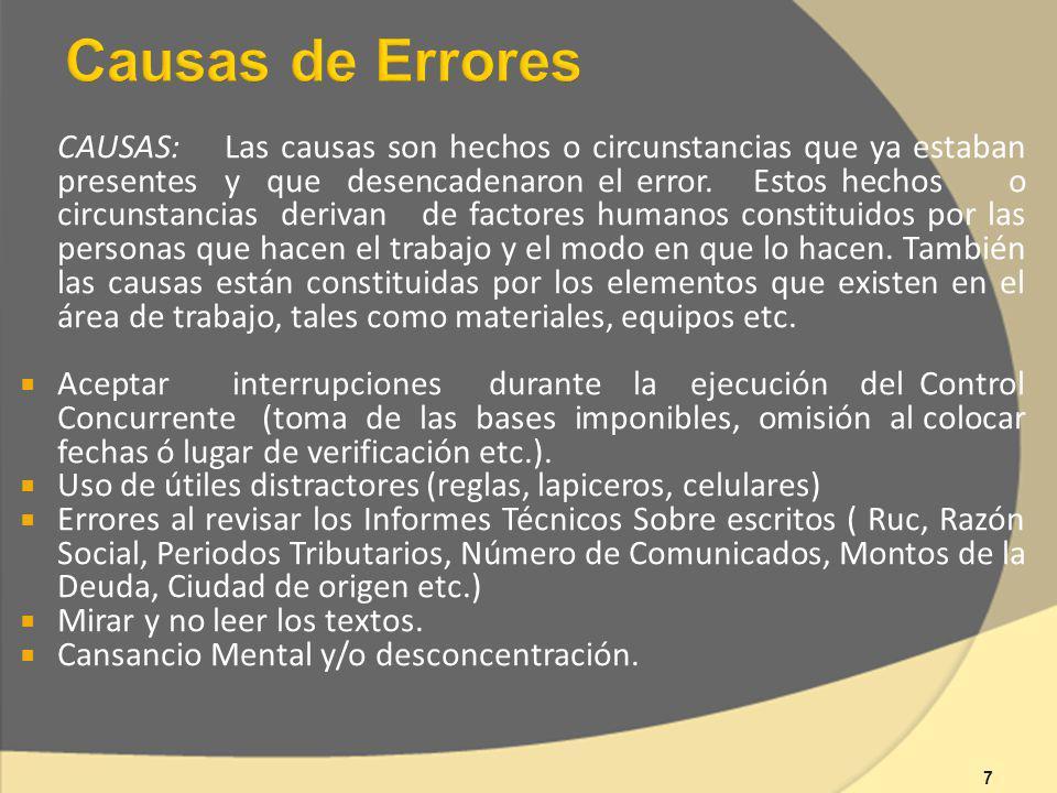 CAUSAS: Las causas son hechos o circunstancias que ya estaban presentes y que desencadenaron el error. Estos hechos o circunstancias derivan de factor