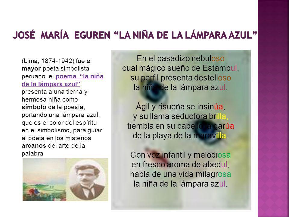 (Lima, 1874-1942) fue el mayor poeta simbolista peruano el poema la niña de la lámpara azul presenta a una tierna y hermosa niña como símbolo de la po