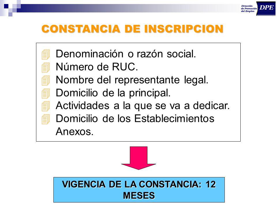 VIGENCIA DE LA CONSTANCIA: 12 MESES CONSTANCIA DE INSCRIPCION 4Denominación o razón social. 4Número de RUC. 4Nombre del representante legal. 4Domicili