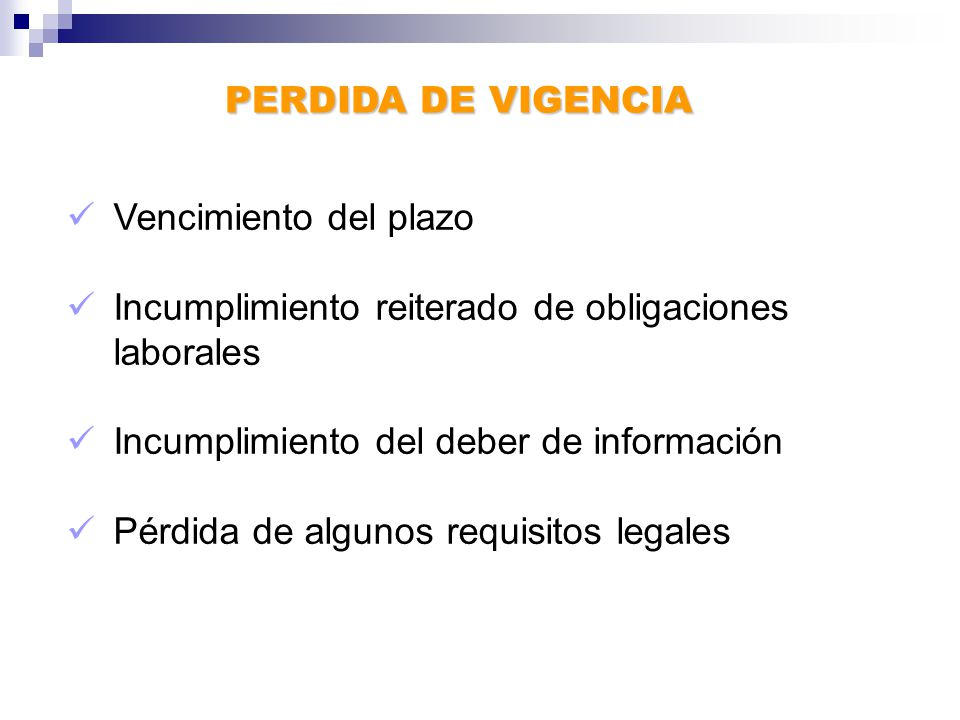 PERDIDA DE VIGENCIA Vencimiento del plazo Incumplimiento reiterado de obligaciones laborales Incumplimiento del deber de información Pérdida de algunos requisitos legales