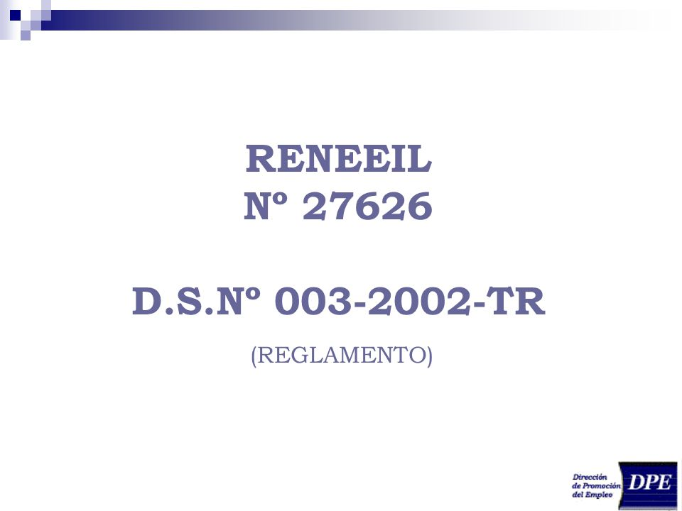 RENEEIL Nº 27626 D.S.Nº 003-2002-TR (REGLAMENTO)