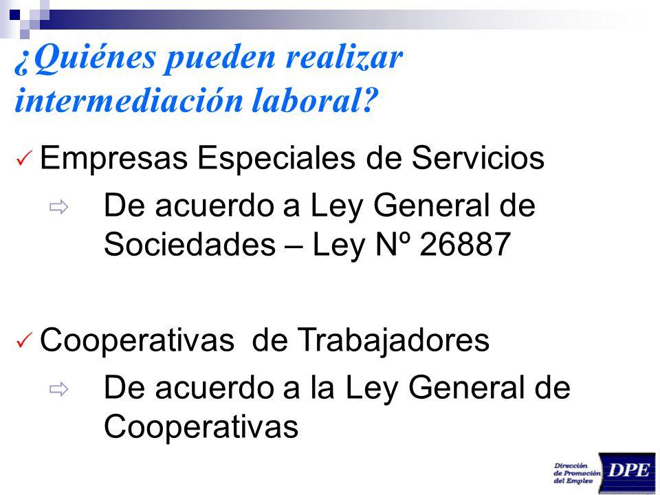 ¿Quiénes pueden realizar intermediación laboral? Empresas Especiales de Servicios De acuerdo a Ley General de Sociedades – Ley Nº 26887 Cooperativas d