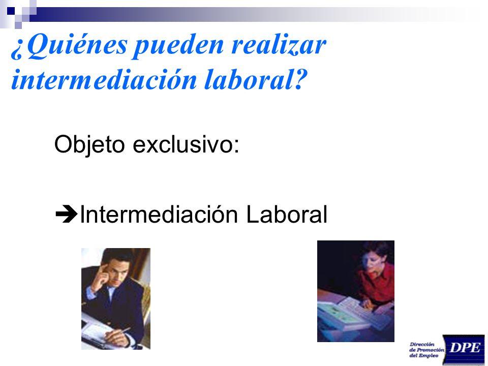 ¿Quiénes pueden realizar intermediación laboral? Objeto exclusivo: Intermediación Laboral