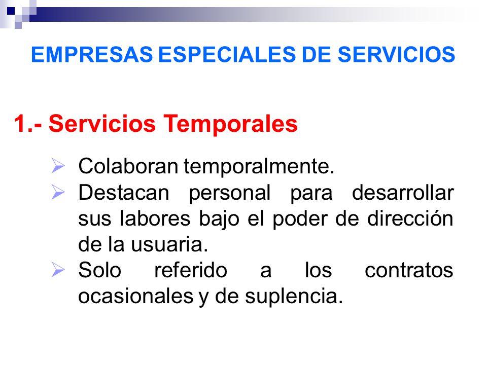 EMPRESAS ESPECIALES DE SERVICIOS 1.- Servicios Temporales Colaboran temporalmente. Destacan personal para desarrollar sus labores bajo el poder de dir