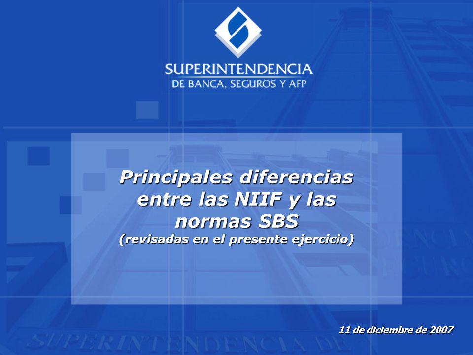 1 11 de diciembre de 2007 Principales diferencias entre las NIIF y las normas SBS (revisadas en el presente ejercicio)
