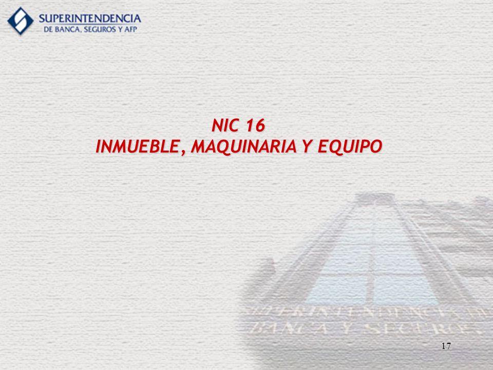 17 NIC 16 INMUEBLE, MAQUINARIA Y EQUIPO