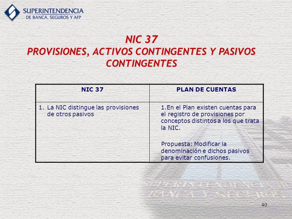 40 NIC 37 PROVISIONES, ACTIVOS CONTINGENTES Y PASIVOS CONTINGENTES NIC 37PLAN DE CUENTAS 1.La NIC distingue las provisiones de otros pasivos 1.En el P