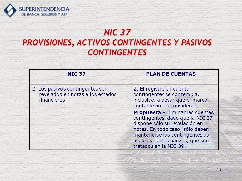 41 NIC 37 PROVISIONES, ACTIVOS CONTINGENTES Y PASIVOS CONTINGENTES NIC 37PLAN DE CUENTAS 2. Los pasivos contingentes son revelados en notas a los esta
