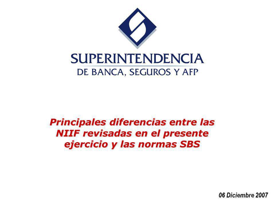 06 Diciembre 2007 Principales diferencias entre las NIIF revisadas en el presente ejercicio y las normas SBS