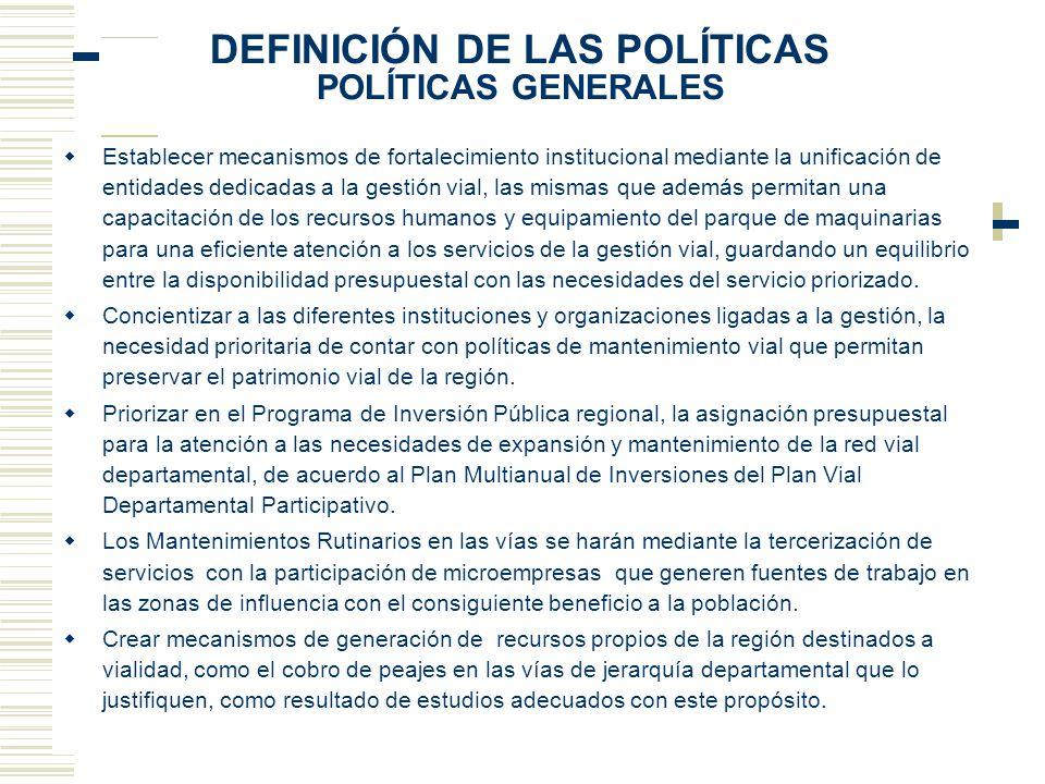 DEFINICIÓN DE LAS POLÍTICAS POLÍTICAS GENERALES Establecer mecanismos de fortalecimiento institucional mediante la unificación de entidades dedicadas