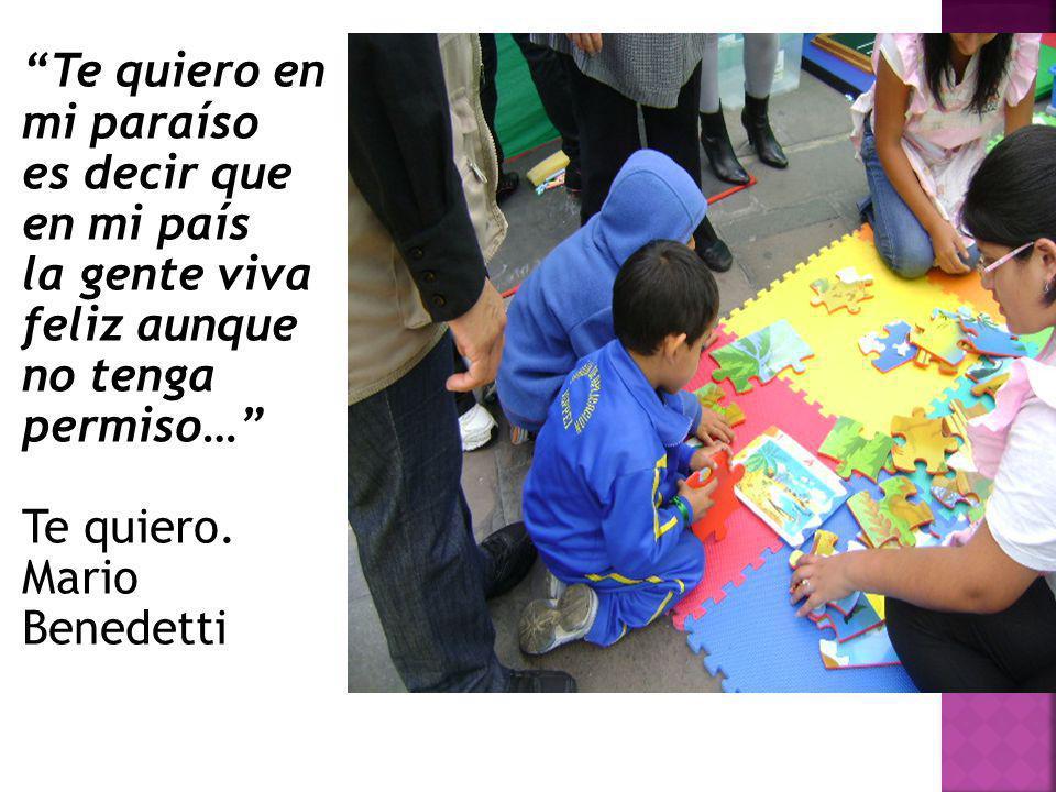 Te quiero en mi paraíso es decir que en mi país la gente viva feliz aunque no tenga permiso… Te quiero. Mario Benedetti