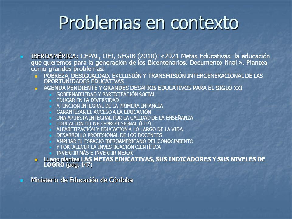 Problemas en contexto IBEROAMÉRICA: IBEROAMÉRICA: CEPAL, OEI, SEGIB (2010): «2021 Metas Educativas: la educación que queremos para la generación de lo