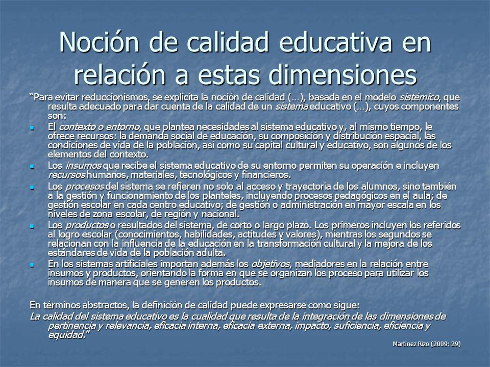 Noción de calidad educativa en relación a estas dimensiones Para evitar reduccionismos, se explicita la noción de calidad (…), basada en el modelo sis