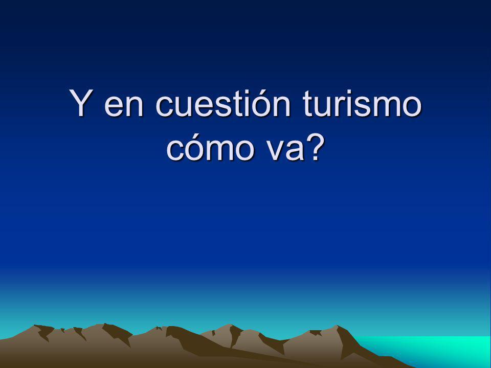 Y en cuestión turismo cómo va?