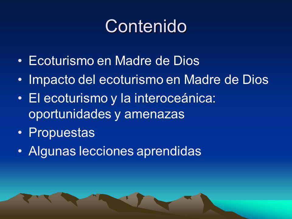 Contenido Ecoturismo en Madre de Dios Impacto del ecoturismo en Madre de Dios El ecoturismo y la interoceánica: oportunidades y amenazas Propuestas Algunas lecciones aprendidas