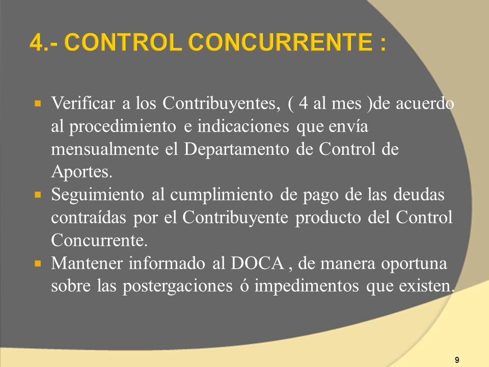 9 Verificar a los Contribuyentes, ( 4 al mes )de acuerdo al procedimiento e indicaciones que envía mensualmente el Departamento de Control de Aportes.