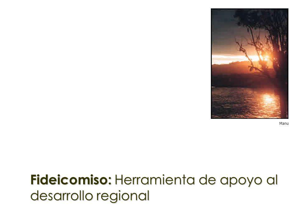Fideicomiso: Herramienta de apoyo al desarrollo regional Manu