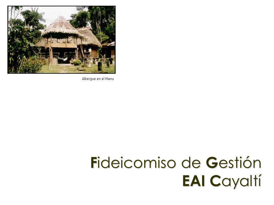 F ideicomiso de G estión EAI C ayaltí Albergue en el Manu