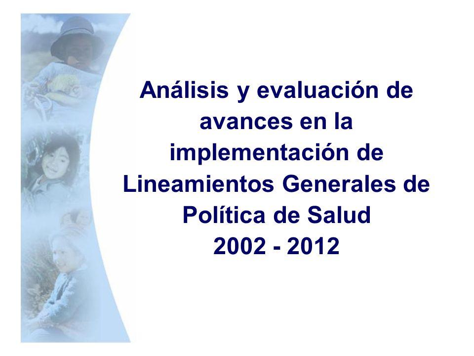 Análisis y evaluación de avances en la implementación de Lineamientos Generales de Política de Salud 2002 - 2012