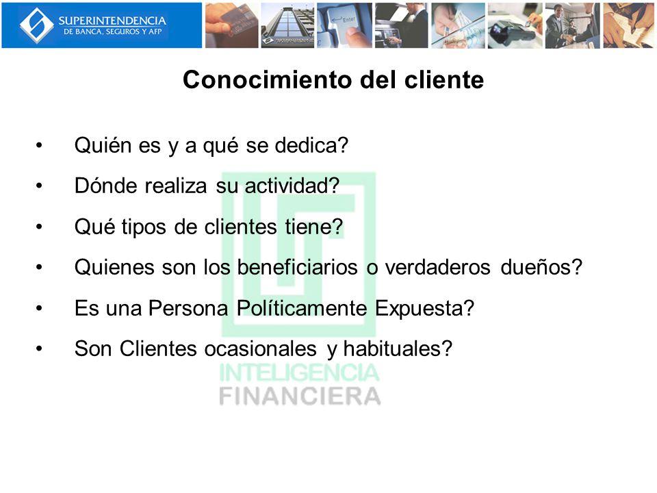 Conocimiento del cliente Quién es y a qué se dedica? Dónde realiza su actividad? Qué tipos de clientes tiene? Quienes son los beneficiarios o verdader